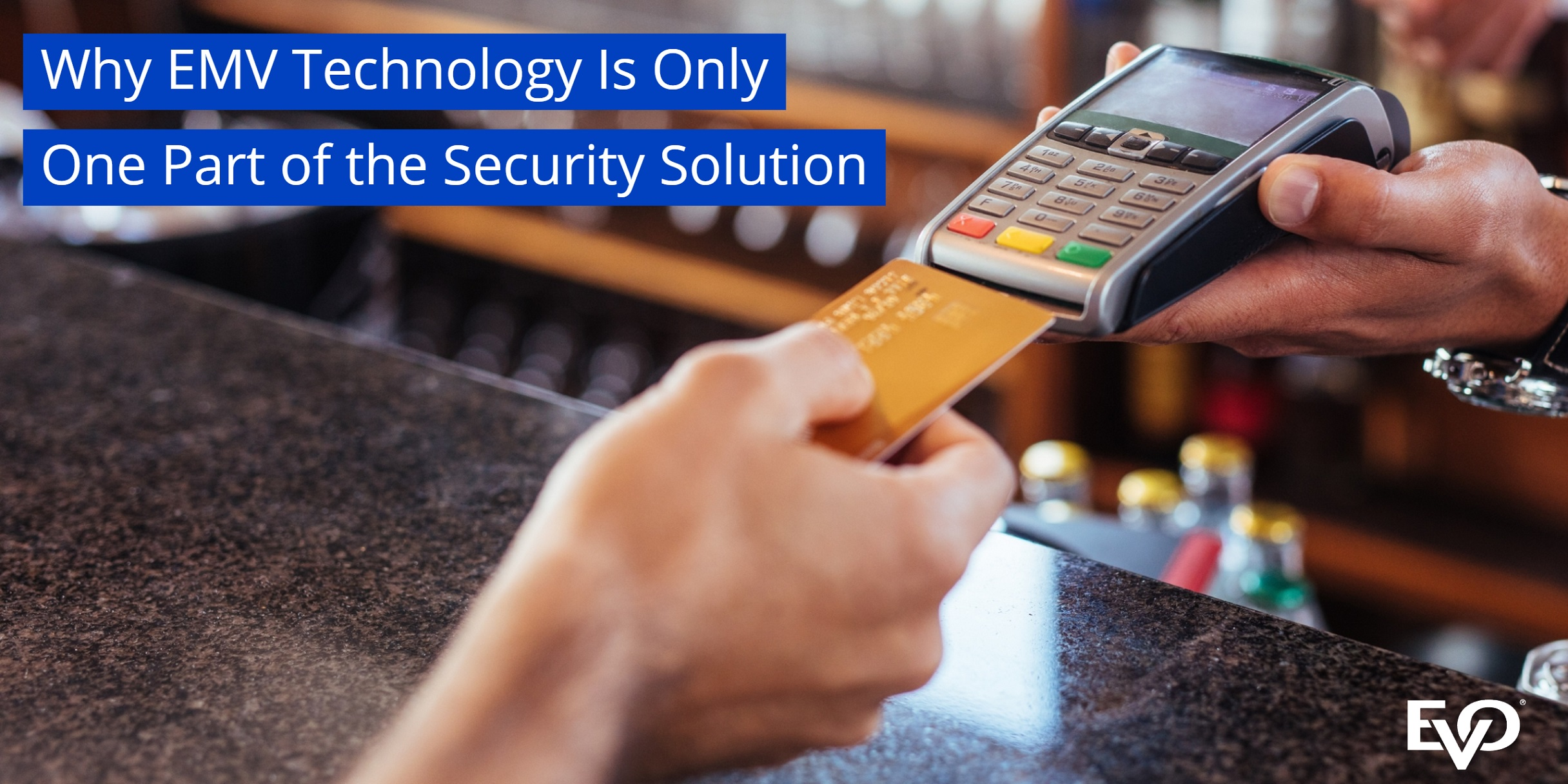 Why EMV technology is only one part of the security solution