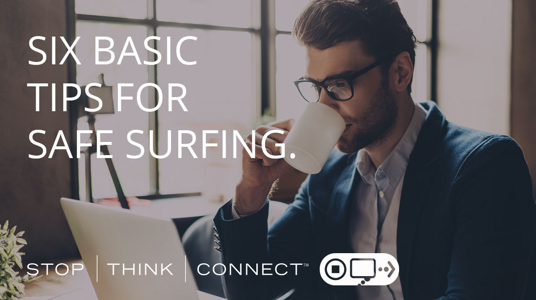 Stop. Think. Connect. Six basic tips for safe surfing.